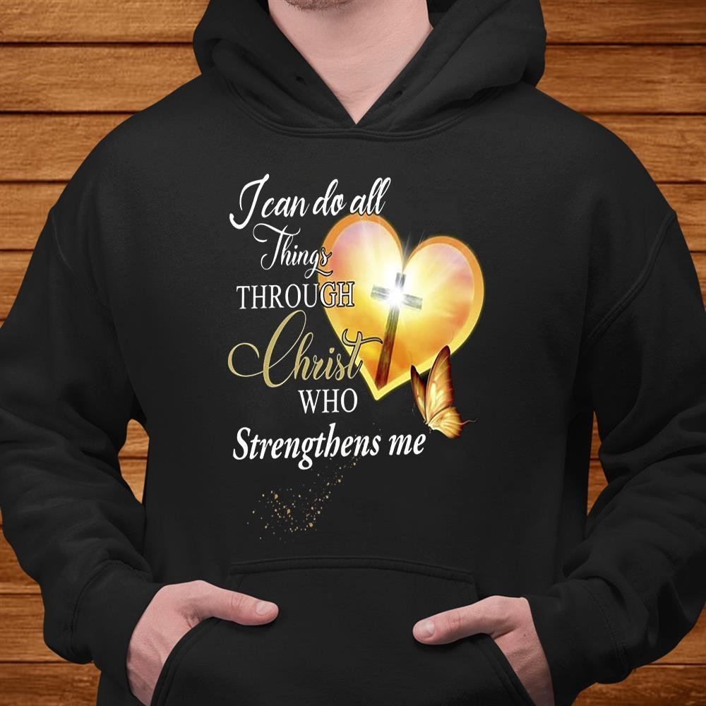 I Can Do All Things Through Christ Who Strengthens Me Shirt hoodie